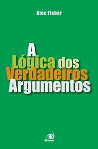 A Lógica dos Verdadeiros Argumentos