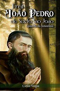 Frei João Pedro de Sexto São João: Apóstolo da Amazônia