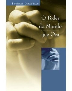 O PODER DO MARIDO QUE ORA (STORMIE OMARTIAN)