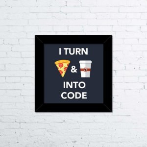 Quadro I Turn Pizza & Coffee into Code