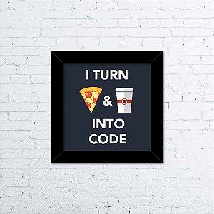 Quadro I Turn Pizza & Coffee into Code