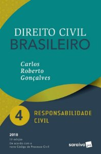 Direito Civil Brasileiro – Responsabilidade Civil - Vol. 4 - 13ª Ed. 2018 - Carlos Roberto Gonçalves