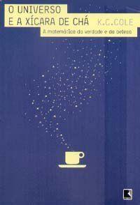 O Universo e a Xícara de Chá - Cole,K. C.