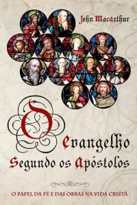 O Evangelho Segundo os apóstolos - O Papel da Fé e das Obras na Vida Cristã