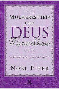 Mulheres Fiéis e Seu Deus Maravilhoso - Histórias de cinco mulheres de fé