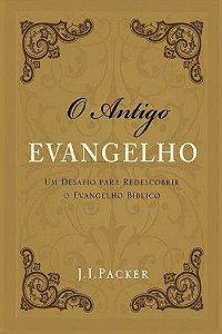 O  Antigo Evangelho: Um desafio para redescobrir o evangelho bíblico
