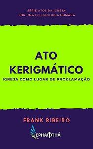 Ato Kerigmático: Igreja como lugar de proclamação
