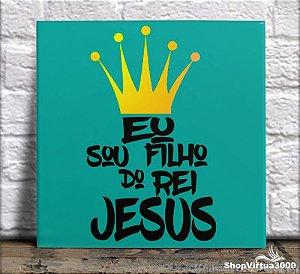Azulejo Ultra Brilho 15x15cm / 20x20cm Personalizado Eu Sou Filho do Rei Jesus (AL2002 - AL2004) - 01 Unidade
