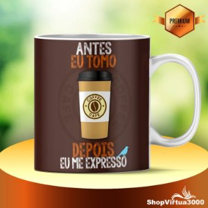 Caneca Cerâmica Classe +AAA Personalizada Antes Eu Tomo Café Depois Eu Me Expresso - 01 Unidade