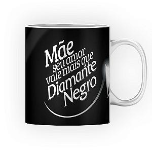 Caneca Cerâmica Classe +AAA Personalizada Mãe seu amor vale mais que Diamante Negro - 01 Unidade (PEDIDO MÍNIMO DE 12 UNIDADES DESTE PRODUTO OU VARIADOS)