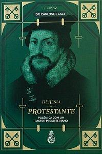 Livro - Heresia Protestante - Dr. Carlos de Laet (2ª edição)