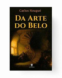 Da Arte do Belo - Carlos Nougué (Capa Dura)
