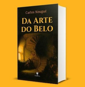 Da Arte do Belo - Carlos Nougué
