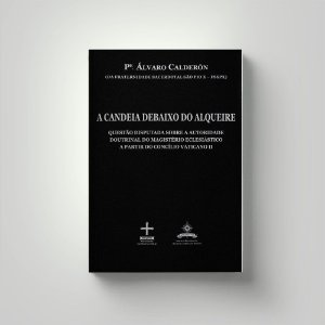 A Candeia Debaixo do Alqueire - Pe. Álvaro Calderón
