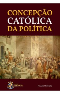 Concepção Católica da Política - Padre Julio Meinvielle