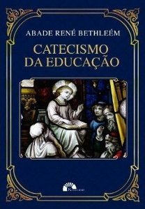 Catecismo da Educação - Abade René Bethleém