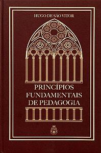 Princípios Fundamentais de Pedagogia - Hugo de S. Vitor (CAPA DURA)