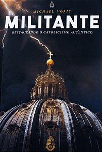 Militante: Restaurando o Catolicismo Autêntico - Michael Voris