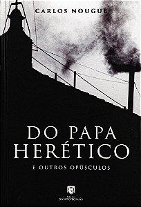 Do Papa Herético - Carlos Nougué (CAPA DURA)