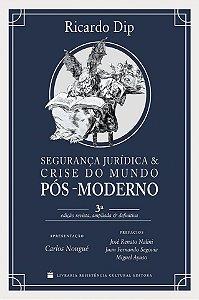 Segurança Jurídica e Crise do Mundo Pós-Moderno - Ricardo Dip