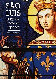 São Luís, O Rei da Coroa de Espinhos - Lucas Lancaster