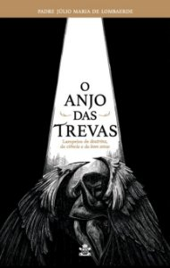 O Anjo das Trevas - Pe. Julio Maria de Lombaerde