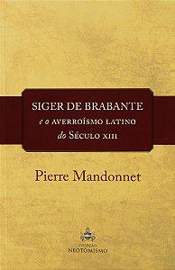 Siger de Brabante e o averroísmo latino do Século XIII - Pierre Mandonnet