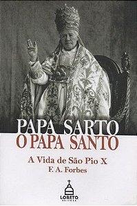 Papa Sarto, o Papa Santo: A vida de São Pio X - F.A. Forbes