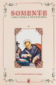 Somente uma coisa é necessária - Santo Afonso de Ligório