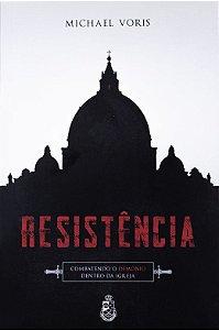 Resistência: combatendo o demônio dentro da Igreja - Michael Voris