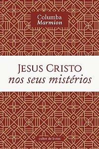 Jesus Cristo nos seus mistérios - Columba Marmion