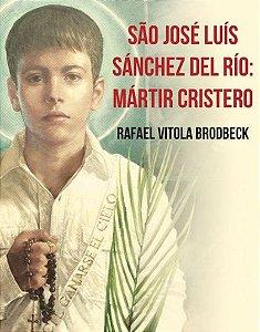 São José Luís Sánchez del Río: Mártir Cristero - Rafael Vitora Brodbeck