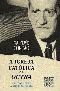 A Igreja Católica e a Outra - Gustavo Corção