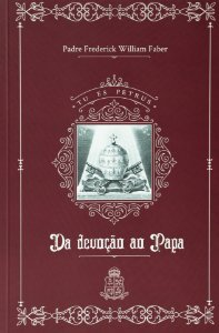 Da Devoção ao Papa - Padre Frederick William Faber