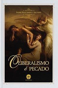 O Liberalismo é Pecado - Padre Félix Sardá y Salvany
