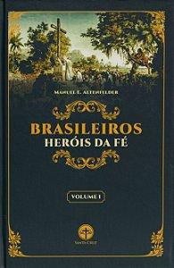 Brasileiros, Heróis da Fé (Vol. 1) - Manuel E. Altenfelder