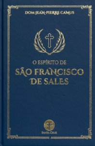 O Espírito de São Francisco de Sales - Dom Jean-Pierre Camus