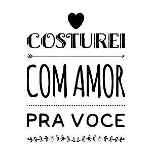 Carimbo Artesanal Costurei com Amor pra Voce - Cod.RI-060 - Rizzo Confeitaria