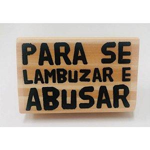 Carimbo Artesanal Para Se Lambuzar e Abusar - M - 6x4cm - Cod.RI-022 - Rizzo Confeitaria