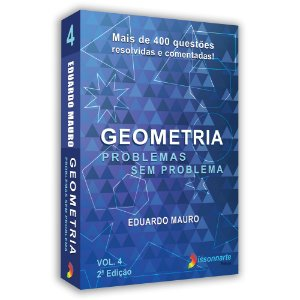 Geometria Problemas sem problema vol 4, 2ª edição