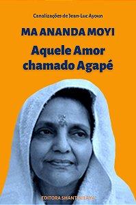 EBOOK MA ANANDA MOYI, AQUELE AMOR CHAMADO AGAPÈ