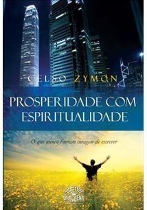 Prosperidade com Espiritualidade de Celso Zymon