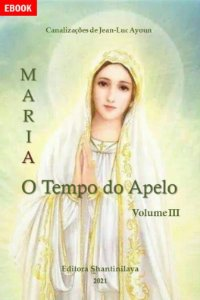 EBOOK MARIA:O TEMPO DO APELO - VOLUME 3