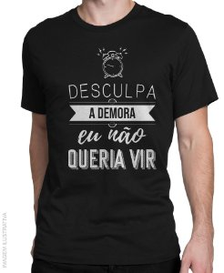 Camiseta Desculpa a Demora