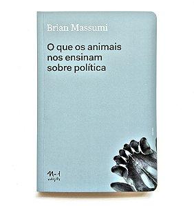 O QUE OS ANIMAIS NOS ENSINAM SOBRE POLÍTICA - BRIAN MASSUMI