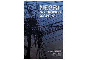 """NEGRI NO TRÓPICO 23º 26' 14"""" - HOMERO SANTIAGO, JEAN TIBLE E VERA TELLES (orgs)"""