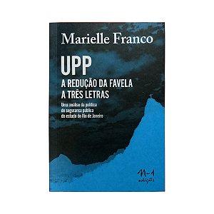 UPP A REDUÇÃO DA FAVELA A TRÊS LETRAS - MARIELLE FRANCO