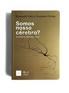 SOMOS NOSSO CÉREBRO? - FERNANDO VIDAL E FRANCISCO ORTEGA