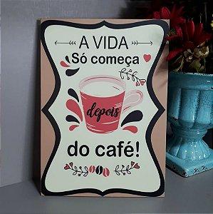 Quadro mdf A vida só começa depois do café