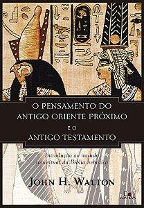 O Pensamento do antigo Oriente Próximo e o Antigo Testamento